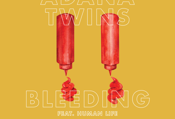 Adana Twins - Bleeding (feat. Human Life)