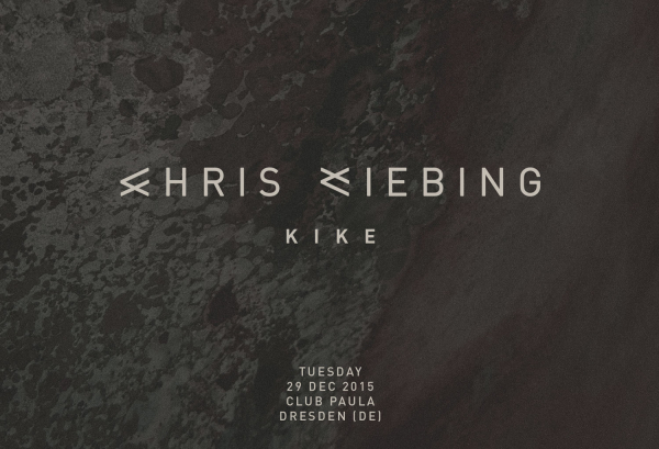 29.12.2015 – Chris Liebing & Kike – Club Paula, Dresden