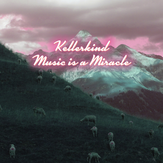 Kellerkind - Music is a Miracle