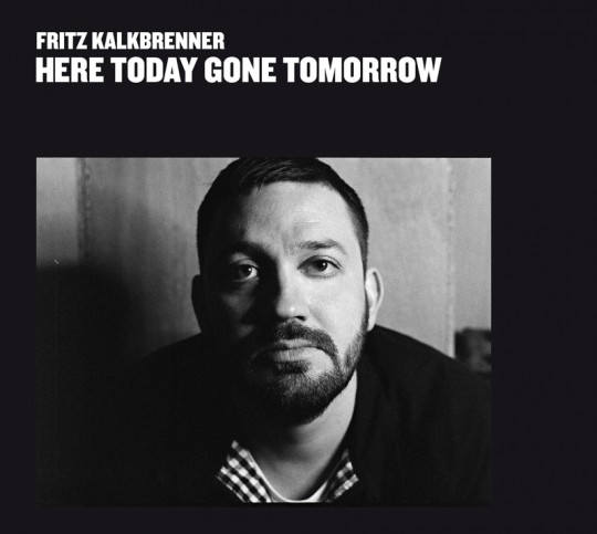 Fritz Kalkbrenner - Here Today Gone Tomorrow